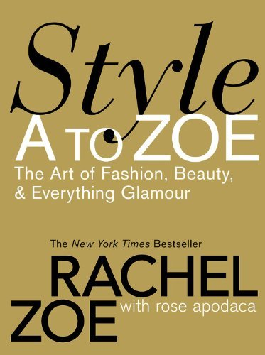 Style A To Zoe: The Art of Fashion, Beauty, and Everything Glamour by Rachel Zoe (15-Oct-2007) Hardcover