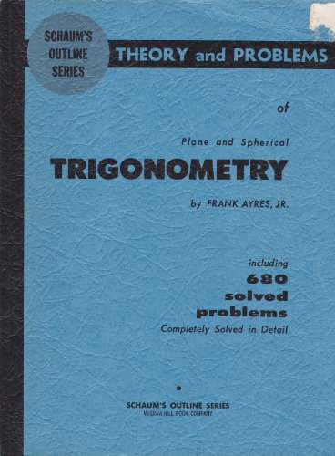 Schaum's outline of theory and problems of plane and spherical trigonometry (Schaum's outline series)