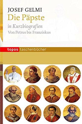 Die Päpste in Kurzbiografien: Von Petrus bis Franziskus (Topos Taschenbücher)