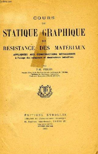 Cours de statique graphique et resistance des materiaux appliquees aux constructions metalliques a l'usage des calqueurs et dessinateurs industriels par PERRIN F.-H.