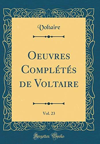 Oeuvres Complétés de Voltaire, Vol. 23 (Classic Reprint) par Voltaire