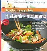 Köstlich essen bei Histamin-Intoleranz: Unverträgliche Lebensmittel zuverlässig meiden. Vom Snack bis zum Festtagsmenü. Mit 110 abwechslungsreichen Rezepten