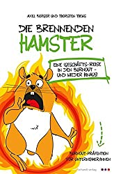 Die brennenden Hamster: Eine (Geschäfts-)reise in den Burnout - und wieder hinaus!