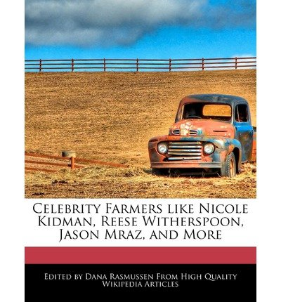 [{ Celebrity Farmers Like Nicole Kidman, Reese Witherspoon, Jason Mraz, and More By Rasmussen, Dana ( Author ) May - 10- 2011 ( Paperback ) } ] (Celebrity Nicole Kidman)