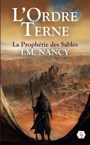L'Ordre Terne: La Prophetie des Sables par I. M. Nancy
