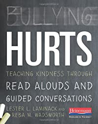 Bullying Hurts: Teaching Kindness Through Read Alouds and Guided Conversations