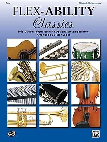 Flex-Ability Classics -- Solo-Duet-Trio-Quartet with Optional Accompaniment: Flute