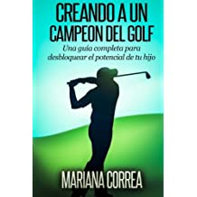 Creando a un Campeon del Golf: Una guia completa para desbloquear el potencial de tu hijo