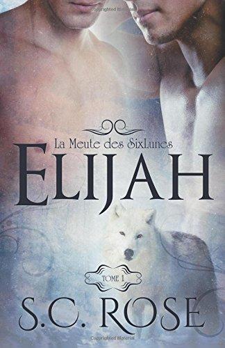 La Meute des SixLunes, tome 1: Elijah par S.C. Rose