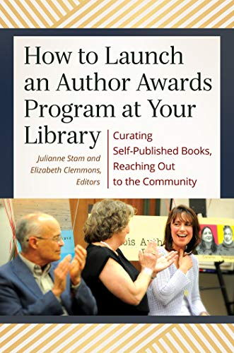 How to Launch an Author Awards Program at Your Library: Curating Self-Published Books, Reaching Out to the Community (English Edition)