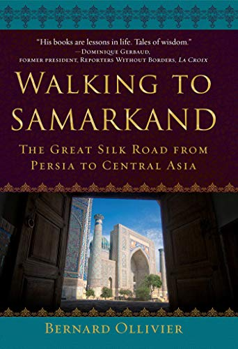 Walking to Samarkand: The Great Silk Road from Persia to Central Asia (English Edition)