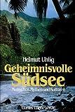 Geheimnisvolle Südsee. Menschen, Mythen und Kulturen - Helmut Uhlig