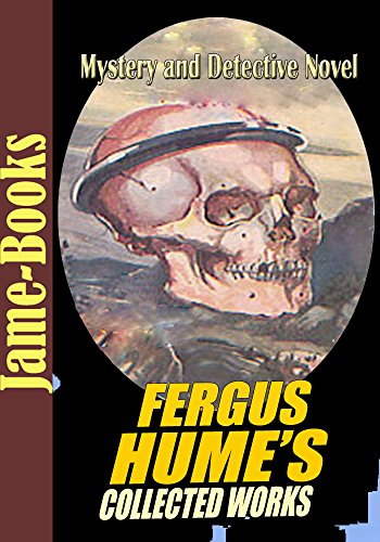 Fergus Hume's Collected Works: The Mystery of a Hansom Cab,Madame Midas,The Silent House, The Bishop's Secret,A Coin of Edward VII,The Opal Serpent, and ... and Detective Novel (English Edition)