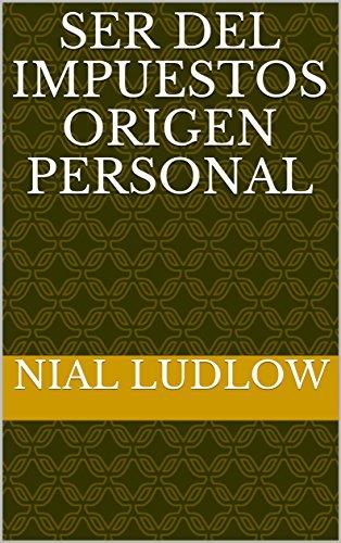 Ser del impuestos origen personal por Nial Ludlow