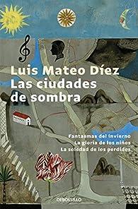 Las ciudades de sombra par Luis Mateo Díez