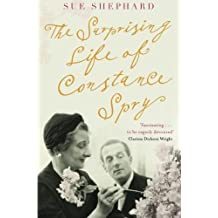 The Surprising Life of Constance Spry: From Social Reformer to Society Florist by Sue Shephard (2011-09-01)