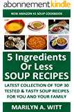 Top Class 5 Ingredients or Less Soups: Latest Collection of Top 30 Tested, Proven, Most-Wanted Delicious And Quick Soup Recipes For You And Your Family (English Edition)