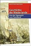 Geschichte der Niederlande: Von der Seemacht zum Trendland (Kulturgeschichte) - Christoph Driessen