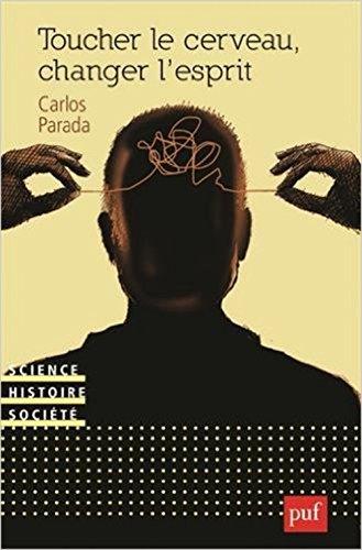 Toucher le cerveau, changer l'esprit : psychochirurgie et psychotropes par Carlos Parada