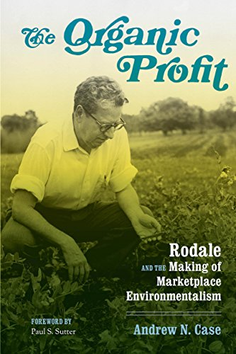The Organic Profit: Rodale and the Making of Marketplace Environmentalism (Weyerhaeuser Environmental Books) (English Edition)