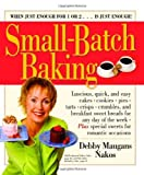 Small-Batch Baking: When Just Enough for 1 or 2. . . Is Just Enough! by Nakos, Debby Maugans (2004) Paperback