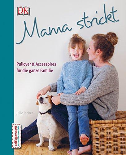 Mama strickt: Pullover & Accessoires für die ganze Familie