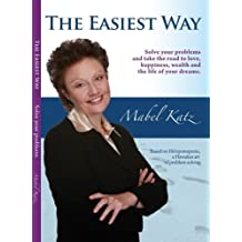 The Easiest Way: Solve Your Problems and Take the Road to Love, Happiness, Wealth and the Life of your Dreams by Mabel Katz (2004-11-01)