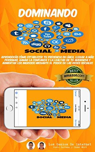 Dominando SOCIAL MEDIA: Aprenderás cómo establecer tu presencia en línea, llegar a más personas, ganar la confianza y la lealtad de tu audiencia y aumentar los ingresos mediante las redes sociales por Justo Serrano