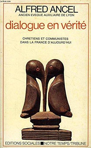 Dialogue en vérité : Chrétiens et communistes dans la France d'aujourd'hui par Alfred Ancel