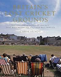 Britain's Lost Cricket Grounds: The Hallowed Homes of Cricket That Will Never See Another Ball Bowle: Written by Chris Arnot, 2014 Edition, Publisher: Aurum Press Ltd [Paperback]