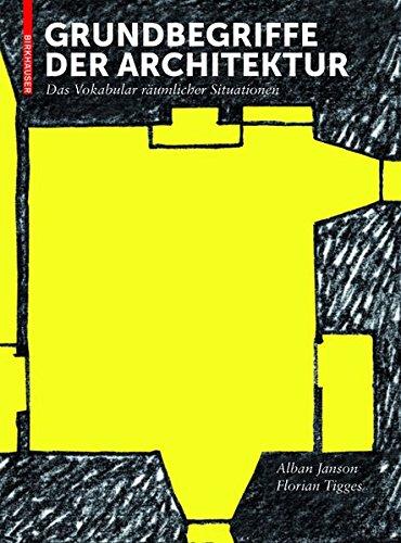 Grundbegriffe der Architektur: Das Vokabular räumlicher Situationen (Wörterbuch Der Architektur)
