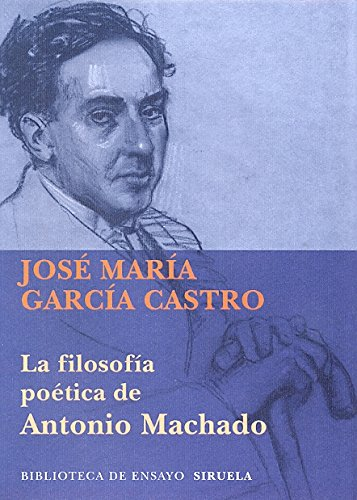La filosofia poetica de Antonio Machado / The poetic philosophy of Antonio Machado por José María García Castro