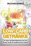 Low Carb: 80 leckere und abwechslungsreiche Low Carb Rezepte für Low Carb Getränke - Das Low Carb Kochbuch mit vielen gesunden Rezept-Ideen zum Abnehmen und Genießen (Fitness, Diät, schnell Abnehmen)
