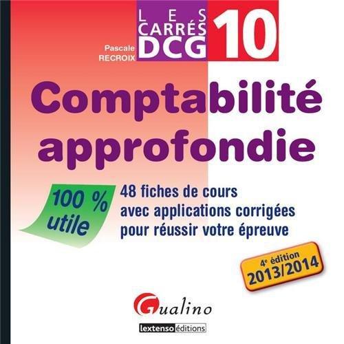 Comptabilité approfondie DCG 10 : 48 fiches de cours avec applications corrigées pour réussir votre épreuve