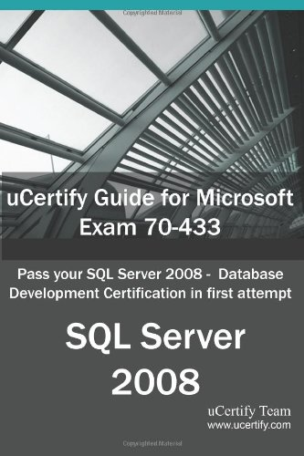 Ucertify Guide for Microsoft Exam 70-433: Pass Your SQL Server 2008 - Database Development Certification in First Attempt por Ucertify Team