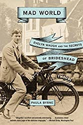 Mad World: Evelyn Waugh and the Secrets of Brideshead by Paula Byrne (2011-03-08)