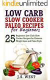 Paleo: Paleo - Low Carb Slow Cooker Paleo Recipes for Beginners - Weight Loss and Paleo Style (Slow Cooker, Slow Cooker Recipes, Paleo, Paleo Diet, Low Carb, Crockpot) (English Edition)