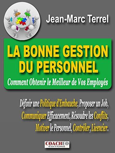 La Bonne Gestion du Personnel: Comment obtenir le meilleur de vos employés (Art de Réussir) par Jean-Marc TERREL