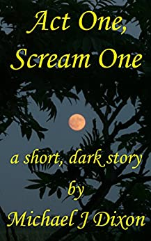 Act One, Scream One: a short story of love and terror by [Dixon, Michael J]