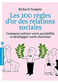 Les 100 règles d'or des relations sociales par Richard Templar