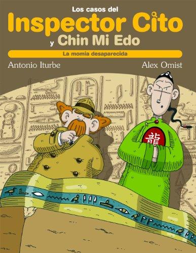 LA MOMIA DESAPARECIDA (LOS CASOS DEL INSPECTOR CITO Y SU AYUDANTE CHIN MI EDO) por Antonio Iturbe