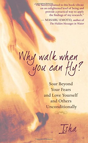 Why Walk When You Can Fly?: Soar Beyond Your Fears and Love Yourself and Others Unconditionally