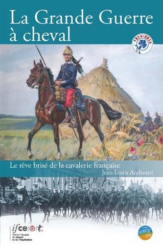 La grande guerre  cheval: Le rve bris de la cavalerie franaise.