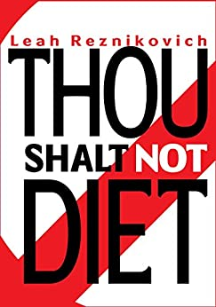 Thou Shalt Not Diet: Important Behavioral Changes that Will Significantly Improve Your Health and Well Being (Healthy Living series Book 1) (English Edition) par [Reznikovich, Leah]