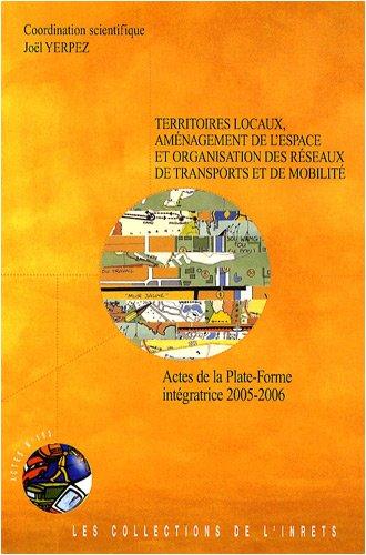 Territoires locaux, amnagement de l'espace et organisation des rseaux de transports et de mobilit : Actes de la plate-forme Intgratrice 2005-2006