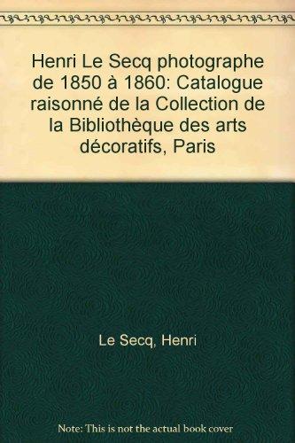 Henri le Secq Photographe de 1850 a 1860 par Parry Janis Eugenia