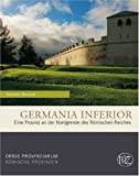 Zaberns Bildbände zur Archäologie: Germania Inferior. Eine Provinz an der Nordgrenze des Römischen Reiches