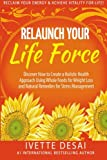 Relaunch Your Life Force: Reclaim Your Energy and Achieve Vitality for Life