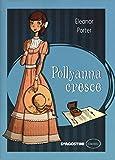 Scarica Libro Pollyanna cresce (PDF,EPUB,MOBI) Online Italiano Gratis