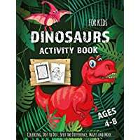 Dinosaur Activity Book For Kids Ages 4-8: Creative and Fun Activities For Learning, Mazes, Dot to Dot, Spot the Difference, Word Search, and More